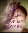 KEEP CALM AND LOVE ME  MAYBE - Personalised Poster A4 size