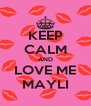 KEEP CALM AND LOVE ME MAYLI - Personalised Poster A4 size