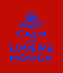 KEEP CALM AND LOVE ME MONICA - Personalised Poster A4 size