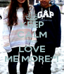 KEEP CALM AND LOVE ME MORE:*! - Personalised Poster A4 size