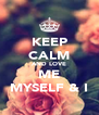 KEEP CALM AND LOVE ME MYSELF & I - Personalised Poster A4 size