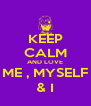 KEEP CALM AND LOVE ME , MYSELF & I - Personalised Poster A4 size