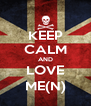 KEEP CALM AND LOVE ME(N) - Personalised Poster A4 size
