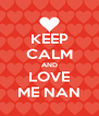 KEEP CALM AND LOVE ME NAN - Personalised Poster A4 size