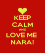 KEEP CALM AND LOVE ME  NARA! - Personalised Poster A4 size