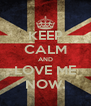 KEEP CALM AND LOVE ME NOW. - Personalised Poster A4 size