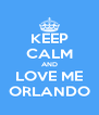 KEEP CALM AND LOVE ME ORLANDO - Personalised Poster A4 size