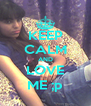 KEEP CALM AND LOVE ME ;p - Personalised Poster A4 size