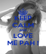 KEEP CALM AND LOVE ME PAH ! - Personalised Poster A4 size