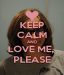 KEEP CALM AND LOVE ME,  PLEASE - Personalised Poster A4 size