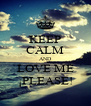 KEEP CALM AND LOVE ME ¡PLEASE! - Personalised Poster A4 size