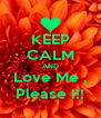 KEEP CALM AND Love Me , Please !!! - Personalised Poster A4 size