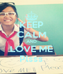 KEEP CALM AND LOVE ME Plsss - Personalised Poster A4 size