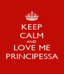 KEEP CALM AND LOVE ME PRINCIPESSA - Personalised Poster A4 size