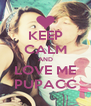 KEEP CALM AND LOVE ME PUPACC - Personalised Poster A4 size