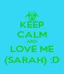 KEEP CALM AND LOVE ME (SARAH) :D - Personalised Poster A4 size