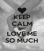 KEEP CALM AND LOVE ME SO MUCH - Personalised Poster A4 size