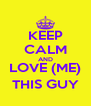 KEEP CALM AND LOVE (ME) THIS GUY - Personalised Poster A4 size