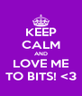 KEEP CALM AND LOVE ME TO BITS! <3 - Personalised Poster A4 size