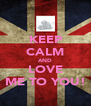 KEEP CALM AND LOVE ME TO YOU! - Personalised Poster A4 size