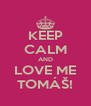KEEP CALM AND LOVE ME TOMÁŠ! - Personalised Poster A4 size