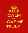 KEEP CALM AND LOVE ME TRULY  - Personalised Poster A4 size