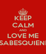 KEEP CALM AND LOVE ME #TUSABESQUIENERES - Personalised Poster A4 size