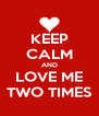 KEEP CALM AND LOVE ME TWO TIMES - Personalised Poster A4 size