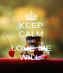 KEEP CALM AND LOVE ME WILL  - Personalised Poster A4 size