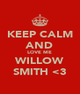 KEEP CALM AND LOVE ME WILLOW SMITH <3 - Personalised Poster A4 size