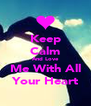 Keep Calm And Love Me With All Your Heart - Personalised Poster A4 size