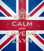 KEEP CALM AND LOVE ME ZAYN - Personalised Poster A4 size