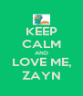 KEEP CALM AND LOVE ME, ZAYN - Personalised Poster A4 size