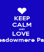 KEEP CALM AND LOVE  Meadowmere Park - Personalised Poster A4 size