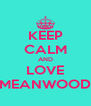 KEEP CALM AND LOVE MEANWOOD - Personalised Poster A4 size
