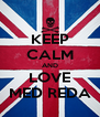KEEP CALM AND LOVE MED REDA - Personalised Poster A4 size