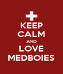 KEEP CALM AND LOVE MEDBOIES - Personalised Poster A4 size
