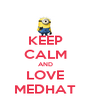 KEEP CALM AND LOVE MEDHAT - Personalised Poster A4 size