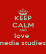 KEEP CALM AND love  media studies  - Personalised Poster A4 size