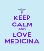 KEEP CALM AND LOVE MEDICINA - Personalised Poster A4 size