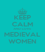 KEEP CALM AND LOVE MEDIEVAL WOMEN - Personalised Poster A4 size