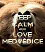 KEEP CALM AND LOVE MEDVĚDICE - Personalised Poster A4 size