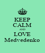 KEEP CALM AND LOVE Medvedenko - Personalised Poster A4 size