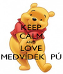KEEP CALM AND LOVE MEDVÍDEK  PÚ - Personalised Poster A4 size
