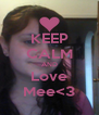 KEEP CALM AND Love Mee<3 - Personalised Poster A4 size