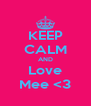 KEEP CALM AND Love Mee <3 - Personalised Poster A4 size