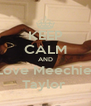 KEEP CALM AND Love Meechie  Taylor  - Personalised Poster A4 size