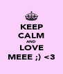 KEEP CALM AND LOVE MEEE ;) <3 - Personalised Poster A4 size
