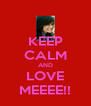 KEEP CALM AND LOVE MEEEE!! - Personalised Poster A4 size