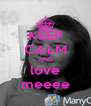 KEEP CALM AND love meeee - Personalised Poster A4 size
